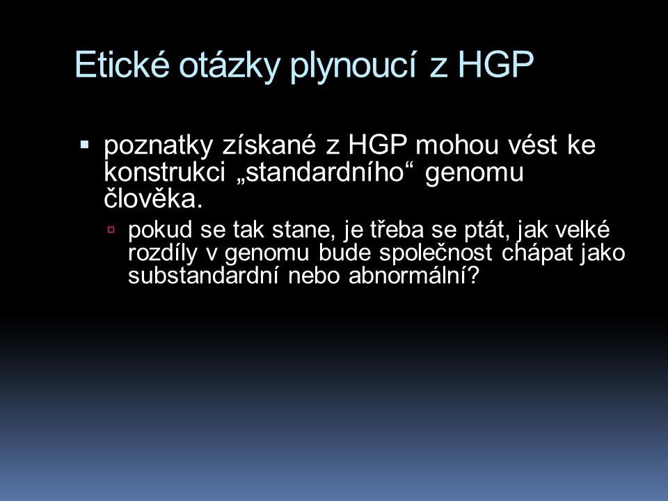 """Etické otázky plynoucí z HGP  poznatky získané z HGP mohou vést ke konstrukci """"standardního"""" genomu člověka.  pokud se tak stane, je třeba se ptát,"""