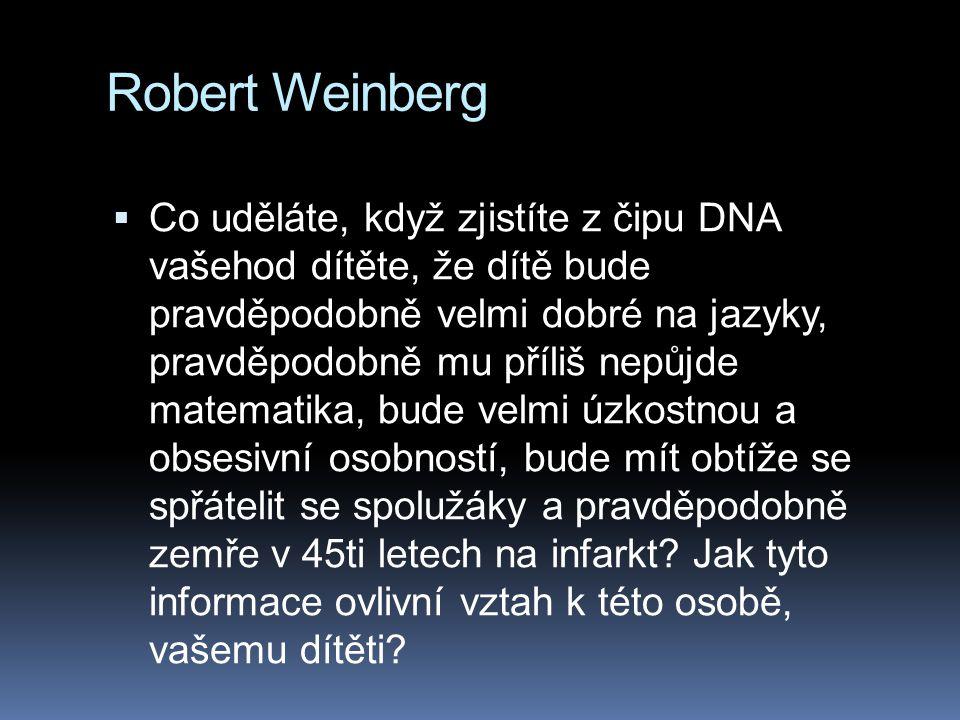 Robert Weinberg  Co uděláte, když zjistíte z čipu DNA vašehod dítěte, že dítě bude pravděpodobně velmi dobré na jazyky, pravděpodobně mu příliš nepůj