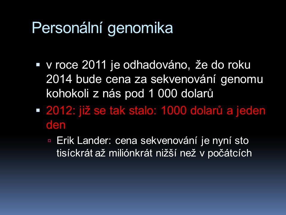Personální genomika  v roce 2011 je odhadováno, že do roku 2014 bude cena za sekvenování genomu kohokoli z nás pod 1 000 dolarů  2012: již se tak st