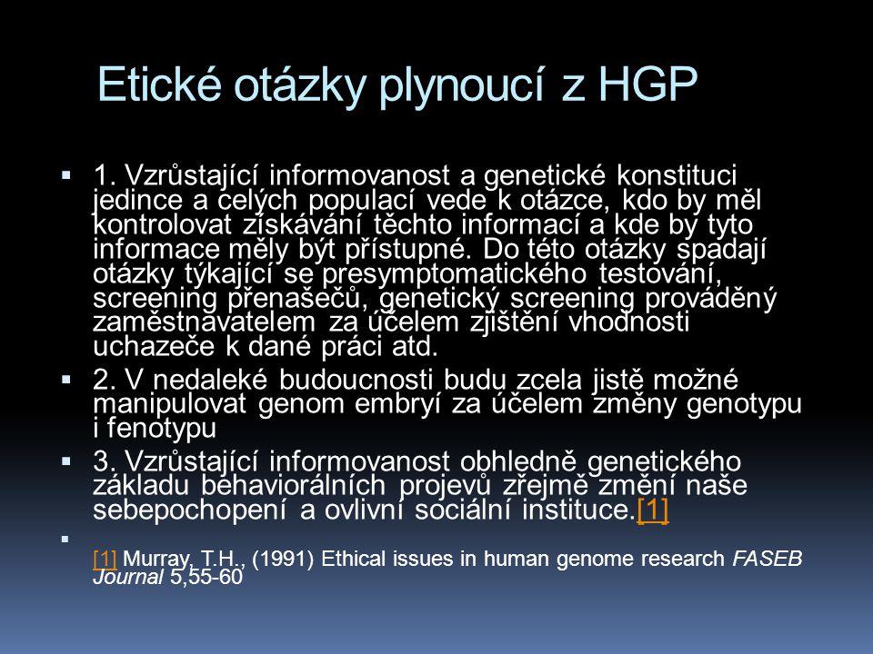 Etické otázky plynoucí z HGP  1. Vzrůstající informovanost a genetické konstituci jedince a celých populací vede k otázce, kdo by měl kontrolovat zís