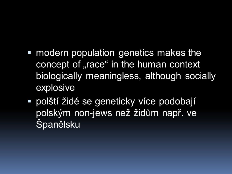 " modern population genetics makes the concept of ""race"" in the human context biologically meaningless, although socially explosive  polští židé se g"