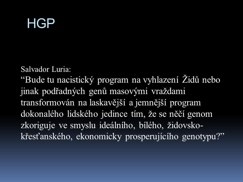 Salvador Luria: Bude tu nacistický program na vyhlazení Židů nebo jinak podřadných genů masovými vraždami transformován na laskavější a jemnější program dokonalého lidského jedince tím, že se něčí genom zkoriguje ve smyslu ideálního, bílého, židovsko- křesťanského, ekonomicky prosperujícího genotypu HGP