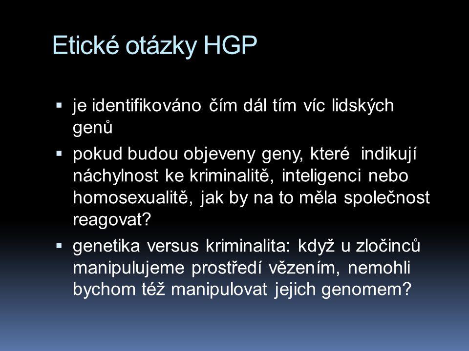 Etické otázky HGP  je identifikováno čím dál tím víc lidských genů  pokud budou objeveny geny, které indikují náchylnost ke kriminalitě, inteligenci nebo homosexualitě, jak by na to měla společnost reagovat.