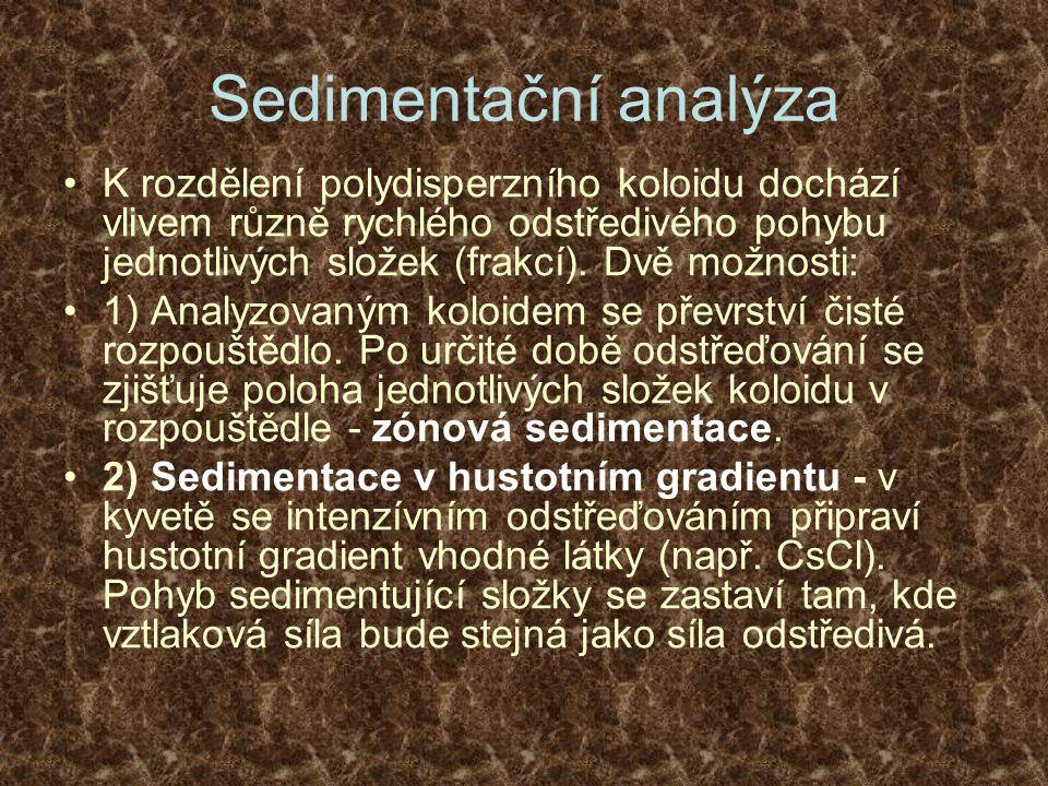 Sedimentační analýza K rozdělení polydisperzního koloidu dochází vlivem různě rychlého odstředivého pohybu jednotlivých složek (frakcí). Dvě možnosti: