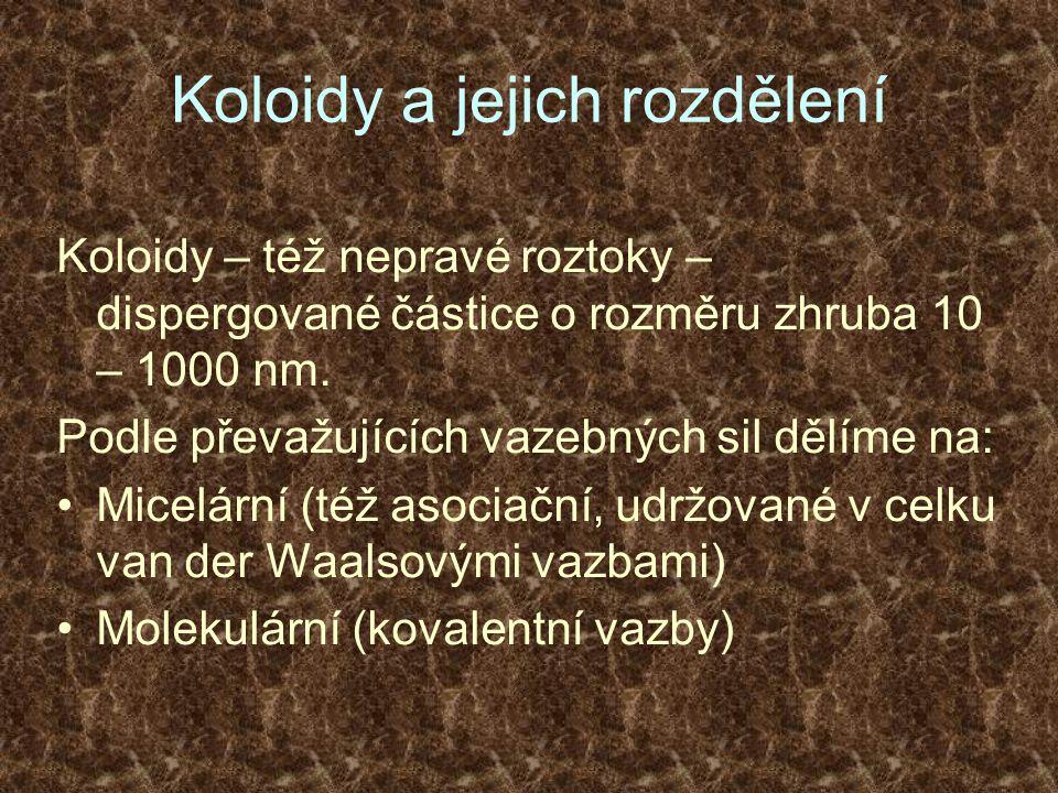 Koloidy a jejich rozdělení Koloidy – též nepravé roztoky – dispergované částice o rozměru zhruba 10 – 1000 nm. Podle převažujících vazebných sil dělím