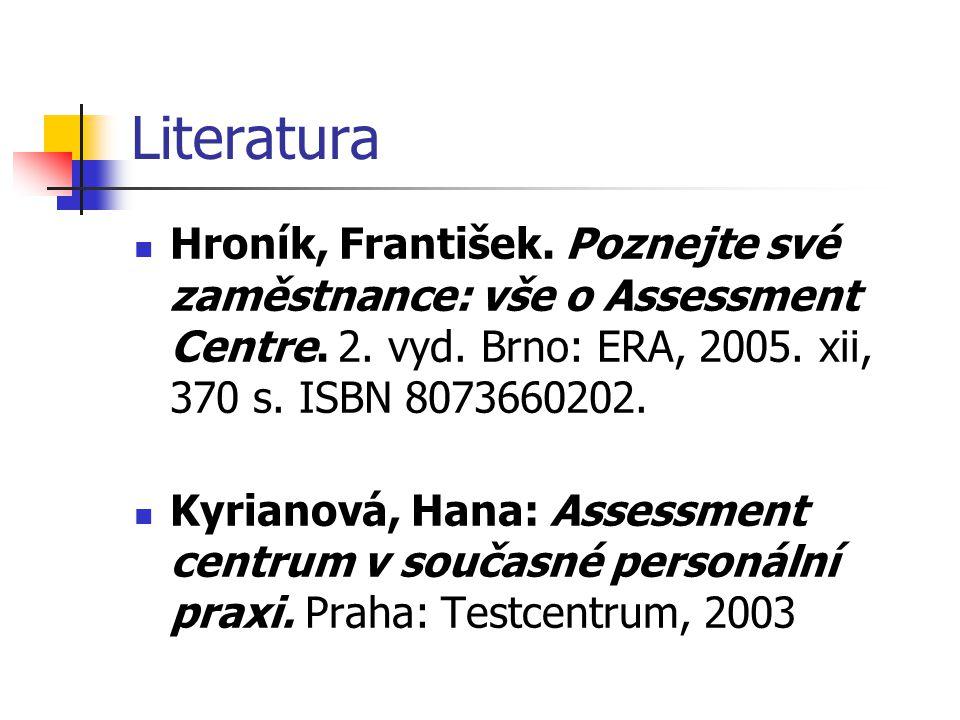 Literatura Hroník, František. Poznejte své zaměstnance: vše o Assessment Centre. 2. vyd. Brno: ERA, 2005. xii, 370 s. ISBN 8073660202. Kyrianová, Hana