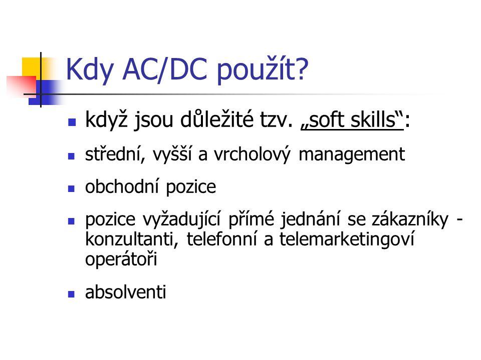 """Kdy AC/DC použít? když jsou důležité tzv. """"soft skills"""": střední, vyšší a vrcholový management obchodní pozice pozice vyžadující přímé jednání se záka"""