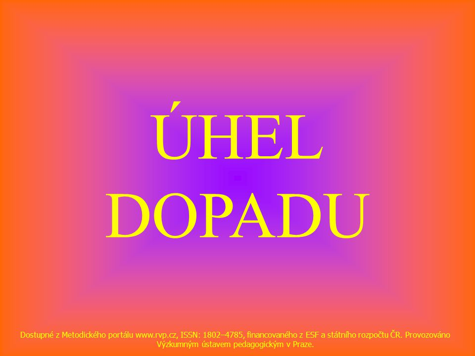 ÚHEL DOPADU Dostupné z Metodického portálu www.rvp.cz, ISSN: 1802–4785, financovaného z ESF a státního rozpočtu ČR.