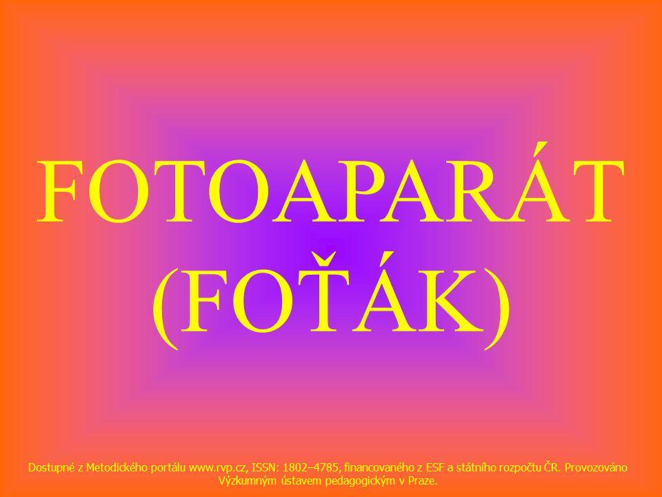 FOTOAPARÁT (FOŤÁK) Dostupné z Metodického portálu www.rvp.cz, ISSN: 1802–4785, financovaného z ESF a státního rozpočtu ČR.