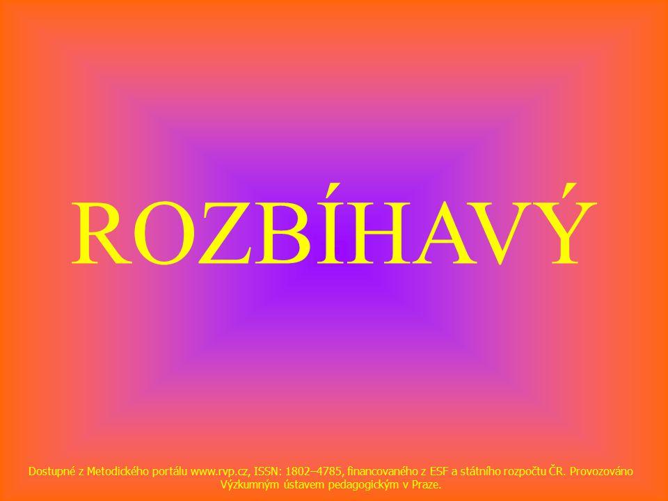 ROZBÍHAVÝ Dostupné z Metodického portálu www.rvp.cz, ISSN: 1802–4785, financovaného z ESF a státního rozpočtu ČR.