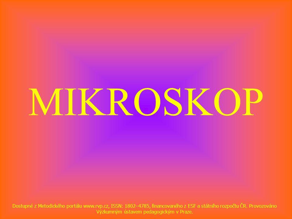 MIKROSKOP Dostupné z Metodického portálu www.rvp.cz, ISSN: 1802–4785, financovaného z ESF a státního rozpočtu ČR.