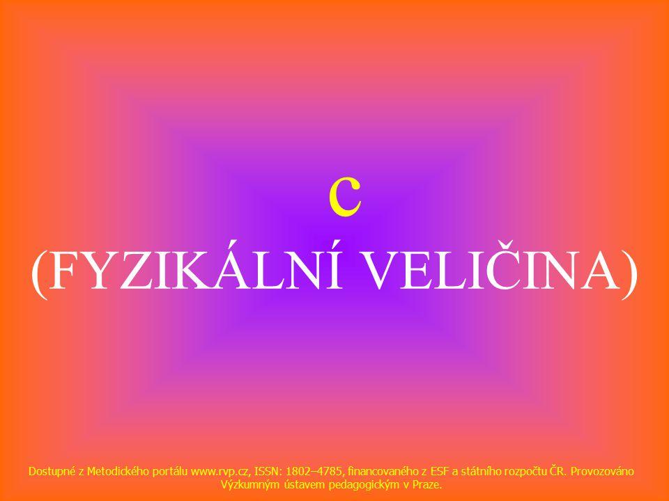 c (FYZIKÁLNÍ VELIČINA) Dostupné z Metodického portálu www.rvp.cz, ISSN: 1802–4785, financovaného z ESF a státního rozpočtu ČR.