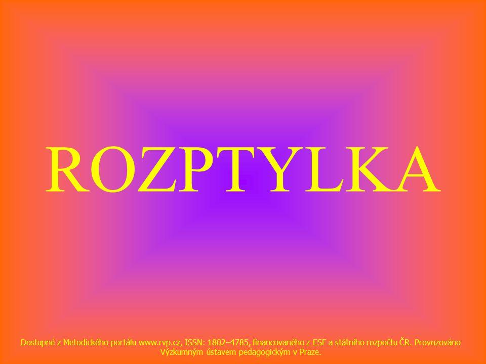 ROZPTYLKA Dostupné z Metodického portálu www.rvp.cz, ISSN: 1802–4785, financovaného z ESF a státního rozpočtu ČR.