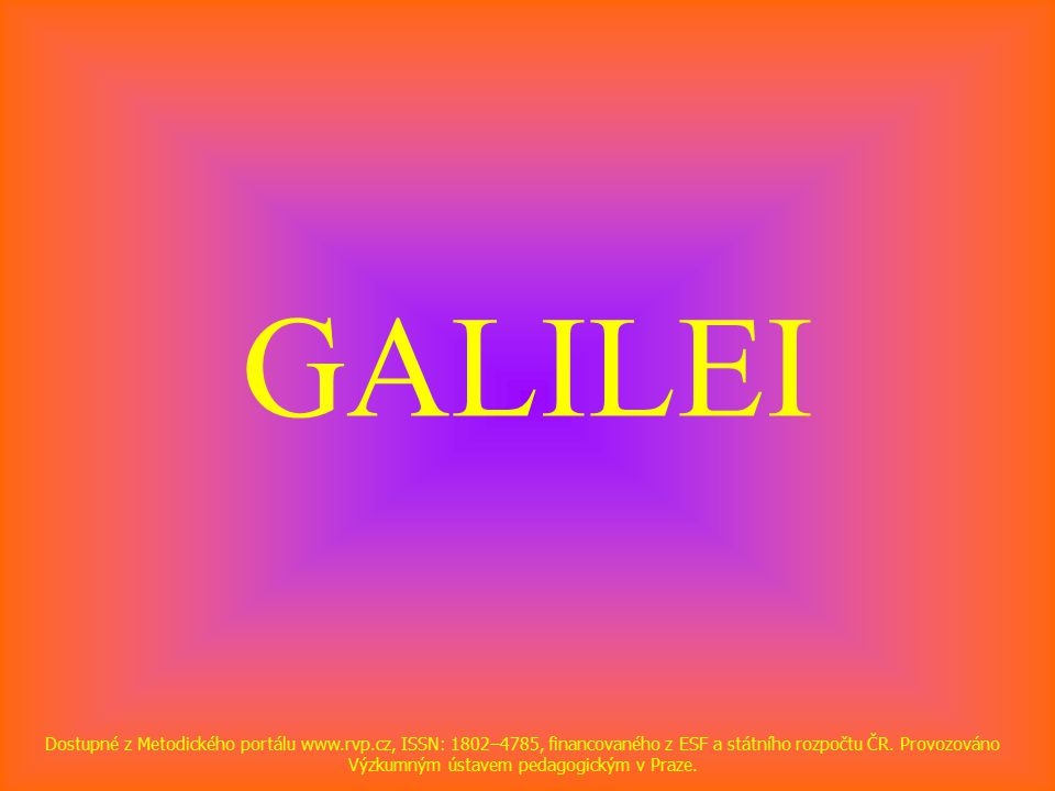 GALILEI Dostupné z Metodického portálu www.rvp.cz, ISSN: 1802–4785, financovaného z ESF a státního rozpočtu ČR.