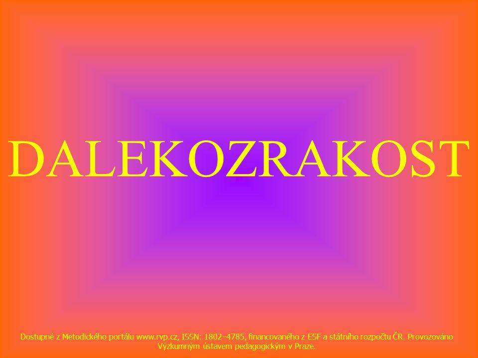 DALEKOZRAKOST Dostupné z Metodického portálu www.rvp.cz, ISSN: 1802–4785, financovaného z ESF a státního rozpočtu ČR.