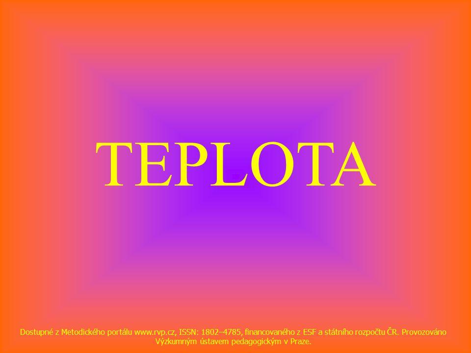 TEPLOTA Dostupné z Metodického portálu www.rvp.cz, ISSN: 1802–4785, financovaného z ESF a státního rozpočtu ČR.