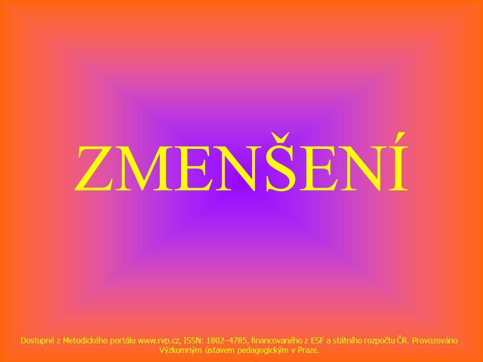 ZMENŠENÍ Dostupné z Metodického portálu www.rvp.cz, ISSN: 1802–4785, financovaného z ESF a státního rozpočtu ČR.