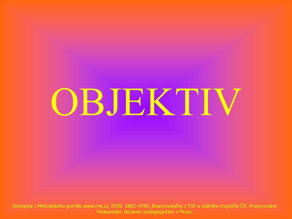OBJEKTIV Dostupné z Metodického portálu www.rvp.cz, ISSN: 1802–4785, financovaného z ESF a státního rozpočtu ČR.