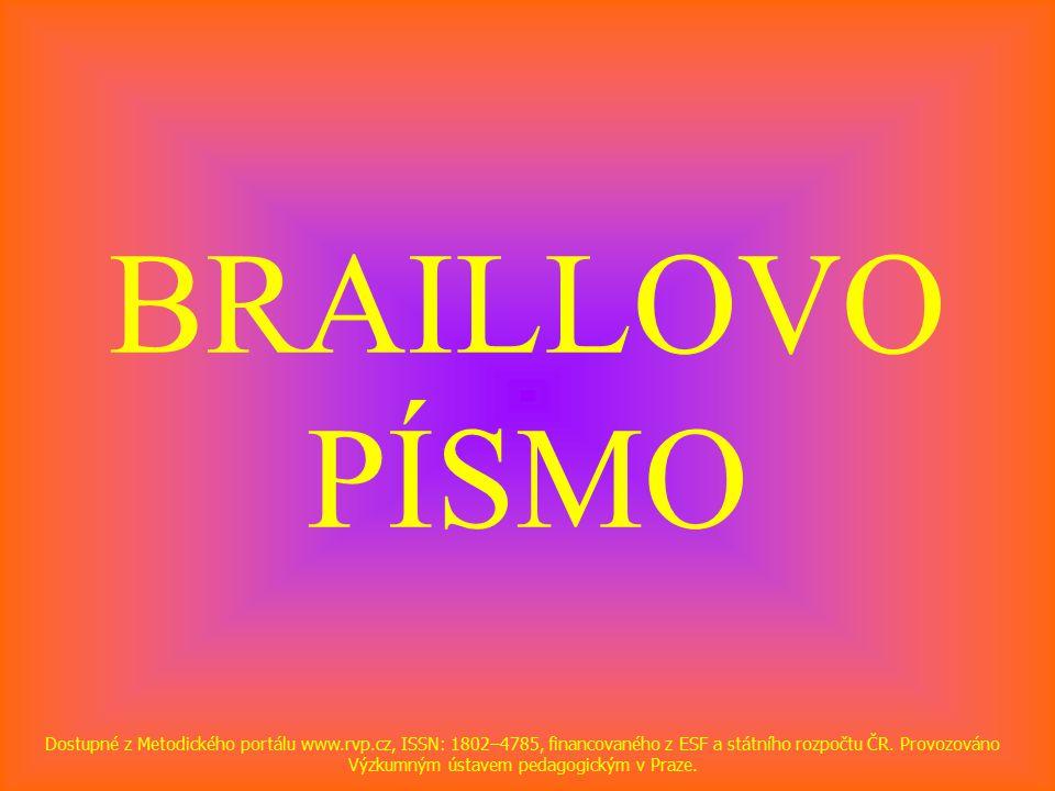 BRAILLOVO PÍSMO Dostupné z Metodického portálu www.rvp.cz, ISSN: 1802–4785, financovaného z ESF a státního rozpočtu ČR.