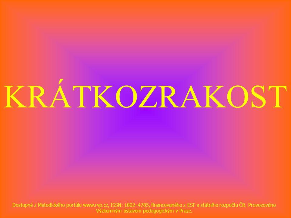 KRÁTKOZRAKOST Dostupné z Metodického portálu www.rvp.cz, ISSN: 1802–4785, financovaného z ESF a státního rozpočtu ČR.