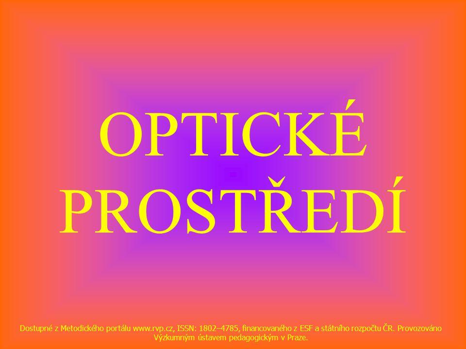 OPTICKÉ PROSTŘEDÍ Dostupné z Metodického portálu www.rvp.cz, ISSN: 1802–4785, financovaného z ESF a státního rozpočtu ČR.