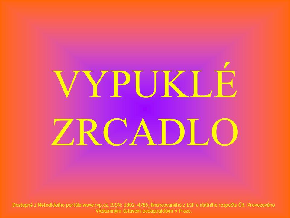 VYPUKLÉ ZRCADLO Dostupné z Metodického portálu www.rvp.cz, ISSN: 1802–4785, financovaného z ESF a státního rozpočtu ČR.