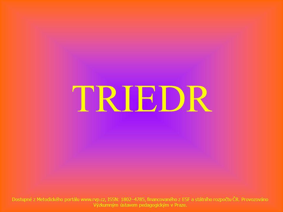 TRIEDR Dostupné z Metodického portálu www.rvp.cz, ISSN: 1802–4785, financovaného z ESF a státního rozpočtu ČR.