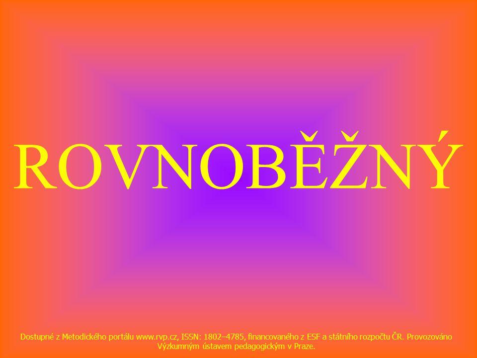 ROVNOBĚŽNÝ Dostupné z Metodického portálu www.rvp.cz, ISSN: 1802–4785, financovaného z ESF a státního rozpočtu ČR.