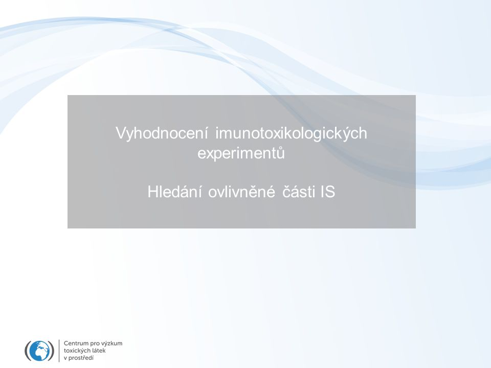 Vyhodnocení imunotoxikologických experimentů Hledání ovlivněné části IS