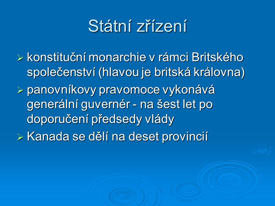 Státní zřízení  konstituční monarchie v rámci Britského společenství (hlavou je britská královna)  panovníkovy pravomoce vykonává generální guvernér - na šest let po doporučení předsedy vlády  Kanada se dělí na deset provincií