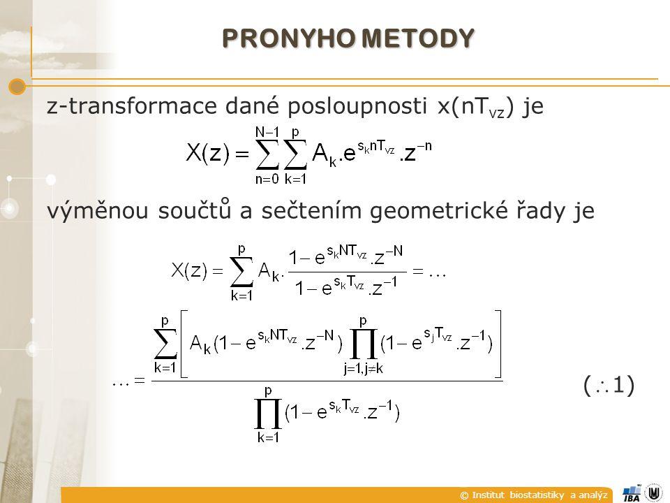 © Institut biostatistiky a analýz PRONYHO METODY z-transformace dané posloupnosti x(nT vz ) je výměnou součtů a sečtením geometrické řady je (  1)