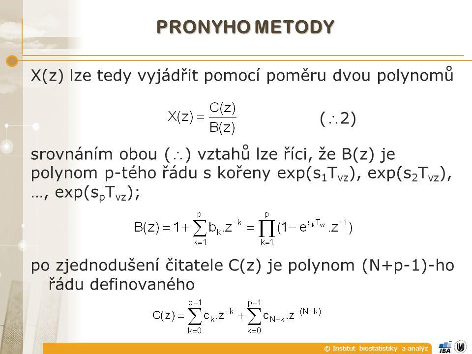 © Institut biostatistiky a analýz PRONYHO METODY X(z) lze tedy vyjádřit pomocí poměru dvou polynomů (  2) srovnáním obou (  ) vztahů lze říci, že B(z) je polynom p-tého řádu s kořeny exp(s 1 T vz ), exp(s 2 T vz ), …, exp(s p T vz ); po zjednodušení čitatele C(z) je polynom (N+p-1)-ho řádu definovaného