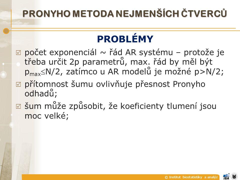 © Institut biostatistiky a analýz PROBLÉMY  počet exponenciál ~ řád AR systému – protože je třeba určit 2p parametrů, max.