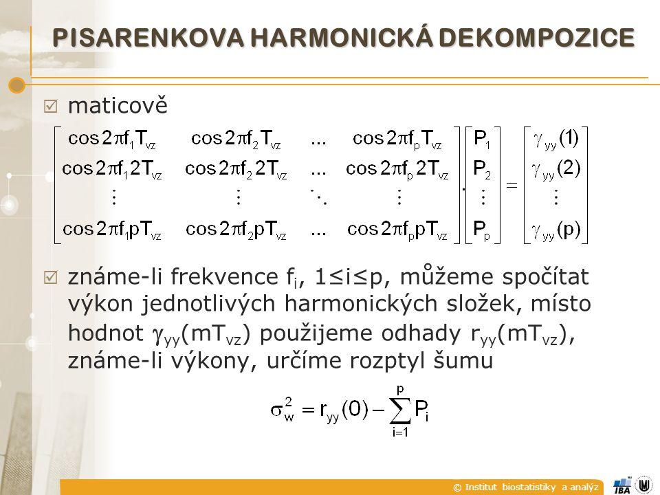 © Institut biostatistiky a analýz  maticově  známe-li frekvence f i, 1≤i≤p, můžeme spočítat výkon jednotlivých harmonických složek, místo hodnot  yy (mT vz ) použijeme odhady r yy (mT vz ), známe-li výkony, určíme rozptyl šumu PISARENKOVA HARMONICKÁ DEKOMPOZICE