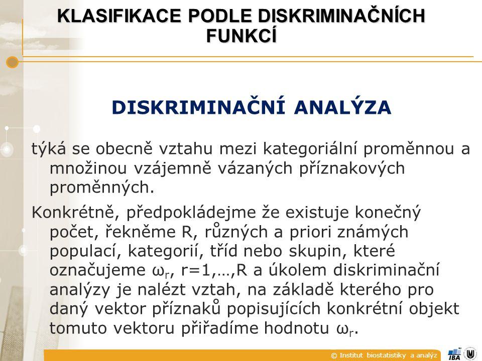 © Institut biostatistiky a analýz DISKRIMINAČNÍ ANALÝZA týká se obecně vztahu mezi kategoriální proměnnou a množinou vzájemně vázaných příznakových proměnných.