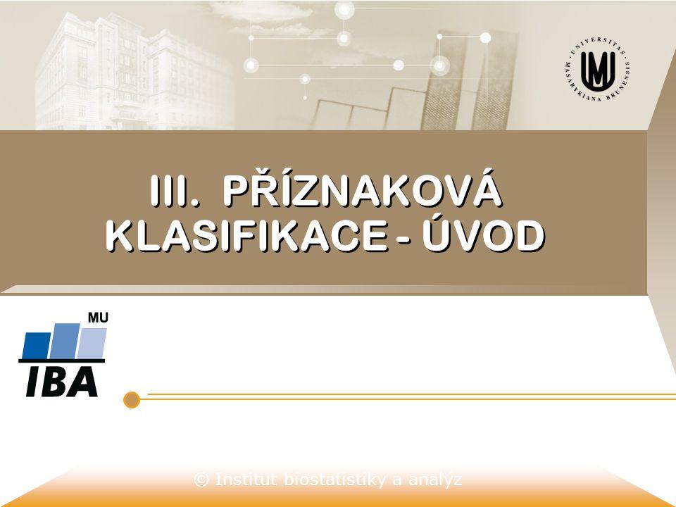© Institut biostatistiky a analýz III. P Ř ÍZNAKOVÁ KLASIFIKACE - ÚVOD