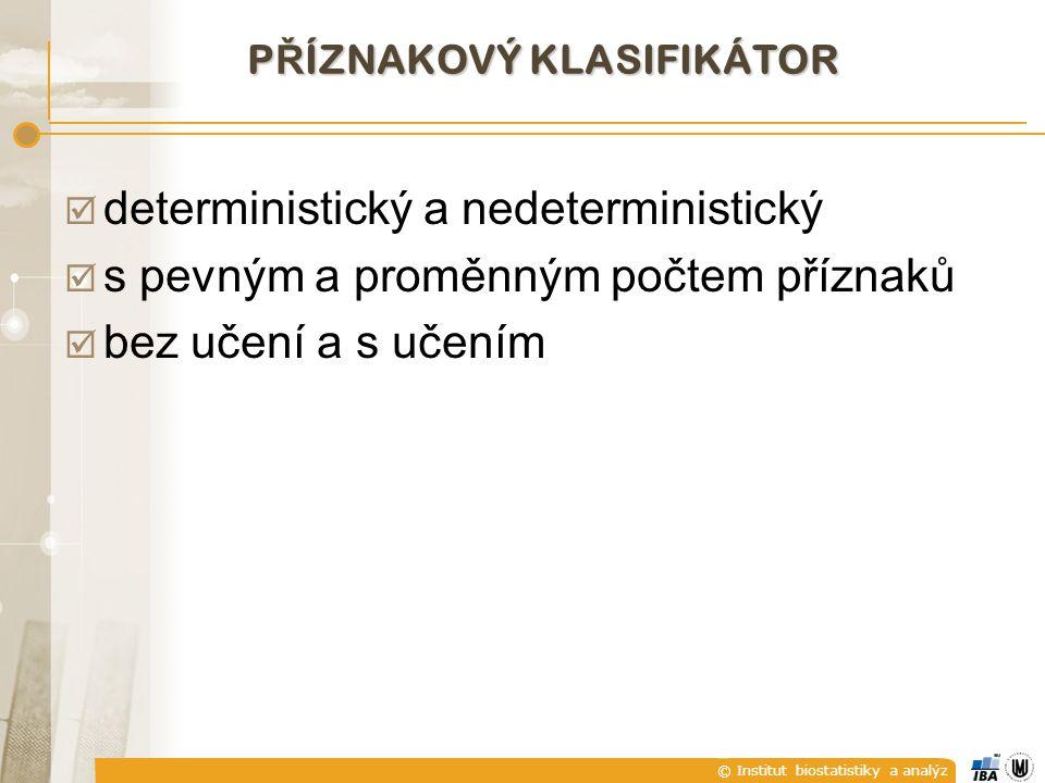 © Institut biostatistiky a analýz  deterministický a nedeterministický  s pevným a proměnným počtem příznaků  bez učení a s učením P Ř ÍZNAKOVÝ KLASIFIKÁTOR