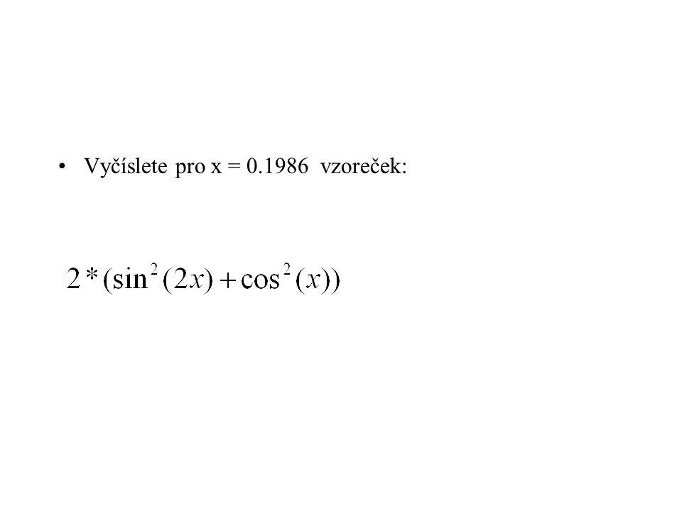 Vyčíslete pro x = 0.1986 vzoreček: