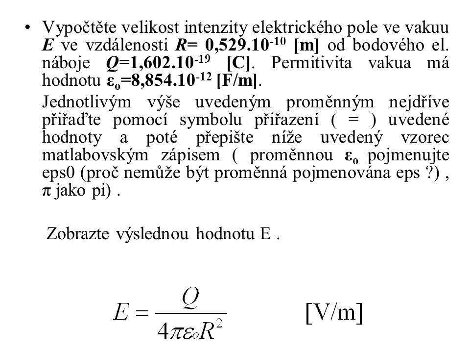 Vypočtěte velikost intenzity elektrického pole ve vakuu E ve vzdálenosti R= 0,529.10 -10 [m] od bodového el.