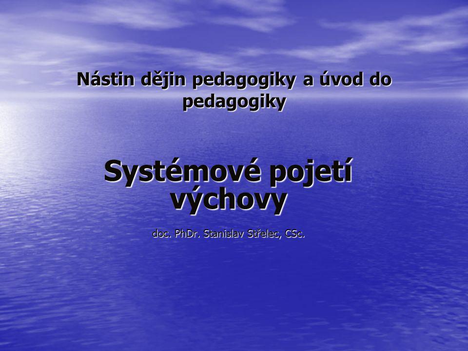 Nástin dějin pedagogiky a úvod do pedagogiky Systémové pojetí výchovy doc. PhDr. Stanislav Střelec, CSc.