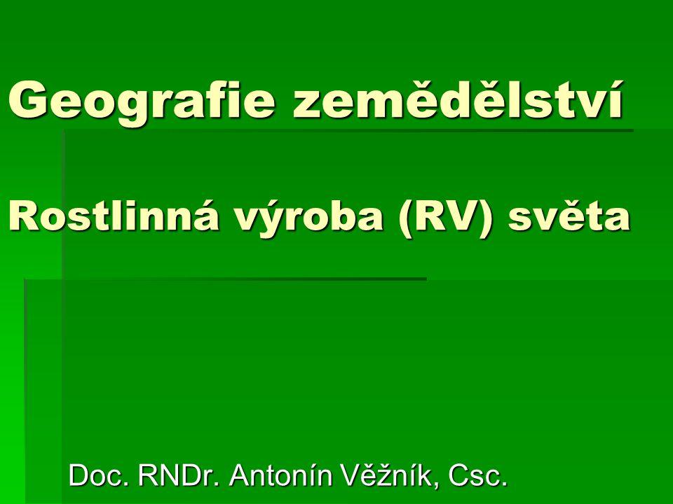 Geografie zemědělství Rostlinná výroba (RV) světa Doc. RNDr. Antonín Věžník, Csc.