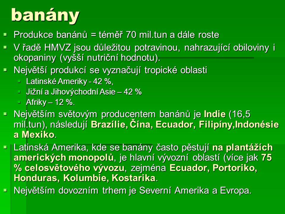 banány  Produkce banánů = téměř 70 mil.tun a dále roste  V řadě HMVZ jsou důležitou potravinou, nahrazující obiloviny i okopaniny (vyšší nutriční hodnotu).
