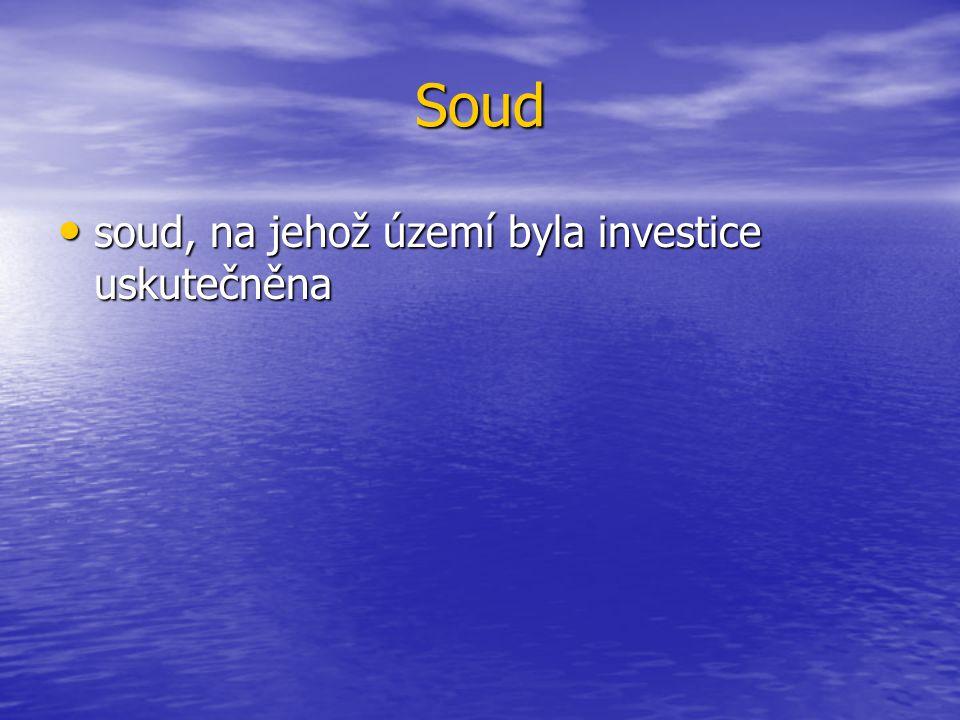 Soud soud, na jehož území byla investice uskutečněna soud, na jehož území byla investice uskutečněna