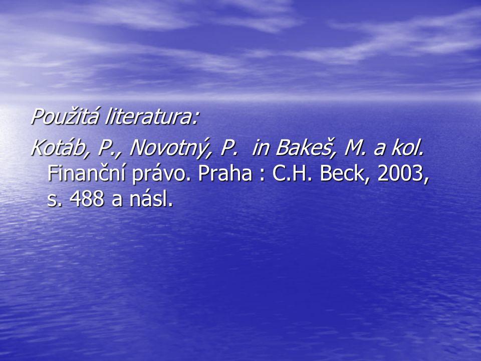 Použitá literatura: Kotáb, P., Novotný, P. in Bakeš, M. a kol. Finanční právo. Praha : C.H. Beck, 2003, s. 488 a násl.