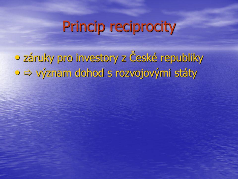 Princip reciprocity záruky pro investory z České republiky záruky pro investory z České republiky  význam dohod s rozvojovými státy  význam dohod s