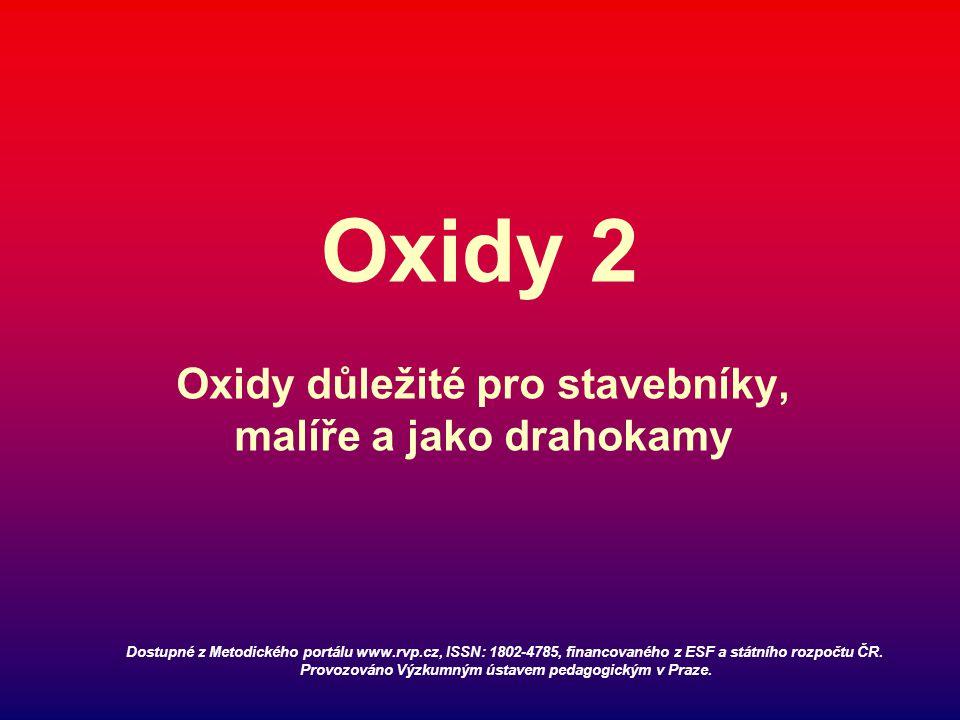Oxidy 2 Oxidy důležité pro stavebníky, malíře a jako drahokamy Dostupné z Metodického portálu www.rvp.cz, ISSN: 1802-4785, financovaného z ESF a státního rozpočtu ČR.