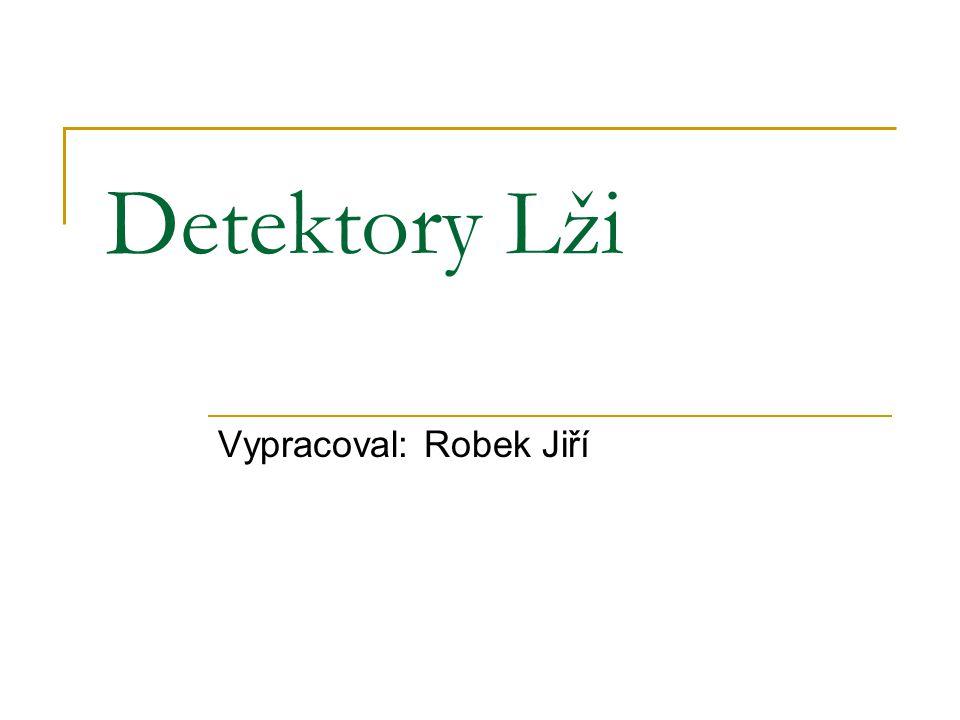 Detektory Lži Vypracoval: Robek Jiří