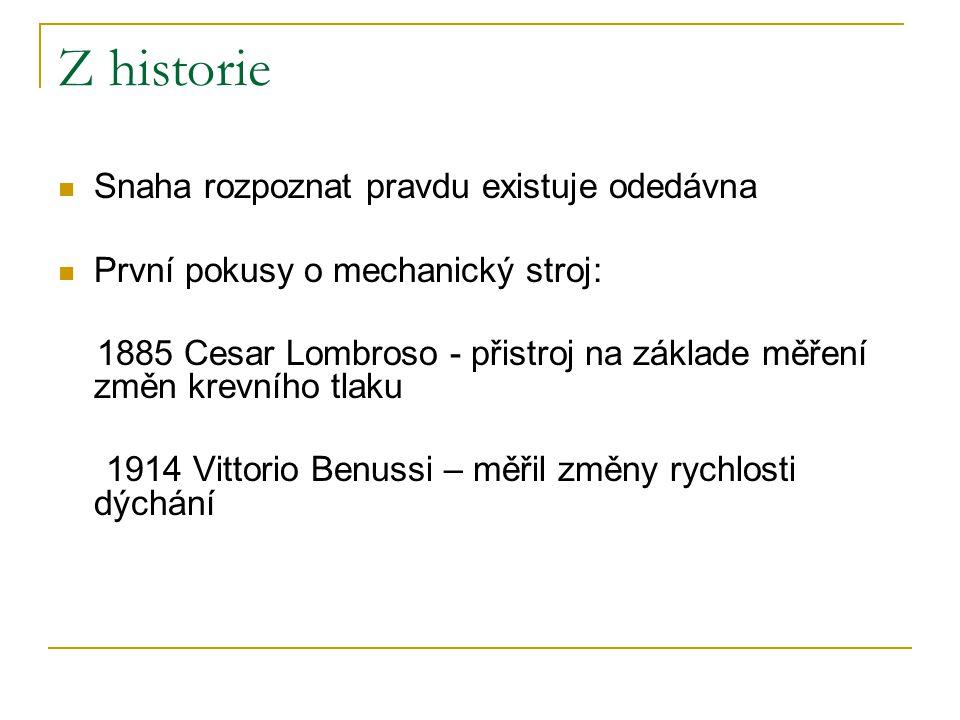 Z historie Snaha rozpoznat pravdu existuje odedávna První pokusy o mechanický stroj: 1885 Cesar Lombroso - přistroj na základe měření změn krevního tlaku 1914 Vittorio Benussi – měřil změny rychlosti dýchání