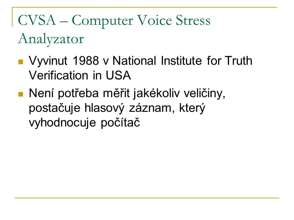 CVSA – Computer Voice Stress Analyzator Vyvinut 1988 v National Institute for Truth Verification in USA Není potřeba měřit jakékoliv veličiny, postačuje hlasový záznam, který vyhodnocuje počítač