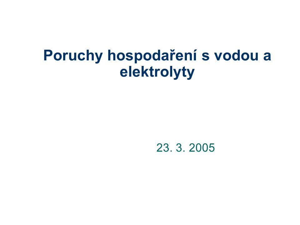 Poruchy hospodaření s vodou a elektrolyty 23. 3. 2005